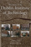 The Story of the Dublin Institute of Technology by Thomas Duff, Joe Hegarty, and Matthew Hussey