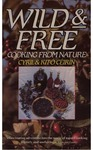 Wild & Free: Cooking from Nature: One Hundred Recipes and Folklore of Nature's Harvest