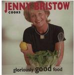 Jenny Bristow Cooks Gloriously Good Food