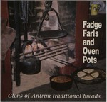 Fadge Farls and Oven Pots: Glens of Antrim Traditional Breads: Their History and Recipes: Some Bakers Past and Present by Helen McAlister and Fionnuala Carragher