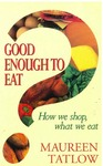 Good Enough to Eat : How We Shop, What We Eat