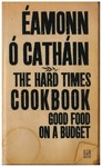 The Hard Times Cookbook : Good Food on a Budget by Éamonn Ó Catháin