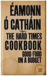 The Hard Times Cookbook : Good Food on a Budget by Éamonn Ó Catháin