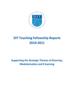 DIT Teaching Fellowships Reports 2010-2011 by Learning and Teaching Technology Centre, Dublin Institute of Technology